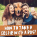 How to take a selfie with a dog